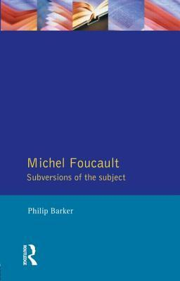 Michel Foucault: Subversions Of The Subject  by  Philip Barker