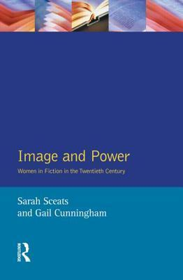 Image and Power: Women in Fiction in the Twentieth Century  by  Sarah Sceats