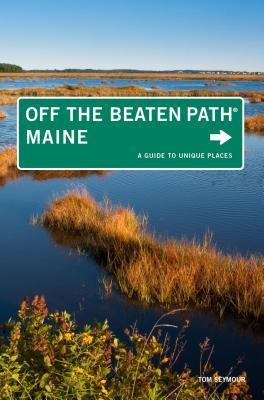Maine Off the Beaten Path (R), 9th: A Guide to Unique Places Tom Seymour