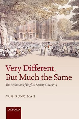 Very Different, But Much the Same: The Evolution of English Society Since 1714  by  W G Runciman