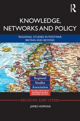 Knowledge, Networks and Policy: Regional Studies in Postwar Britain and Beyond  by  James Hopkins