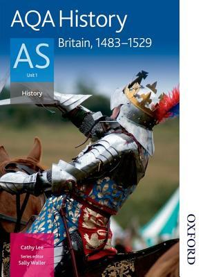 Aqa History As: Students Book Unit 1: Britain, 1483 1529  by  Cathy Lee
