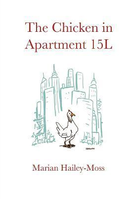 The Chicken in Apartment 15l  by  Marian Hailey Moss