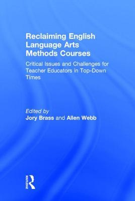Reclaiming English Language Arts Methods Courses: Critical Issues and Challenges for Teacher Educators in Top-Down Times  by  Jory Brass