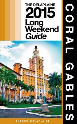 Coral Gables - The Delaplaine 2015 Long Weekend Guide Andrew Delaplaine