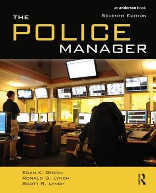 The Police Manager, Seventh Edition  by  Egan K. Green