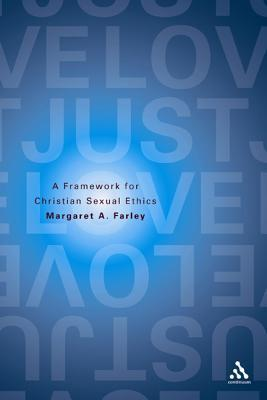 Just Love: A Framework for Christian Sexual Ethics: A Framework for Christian Sexual Ethics  by  Margaret Farley