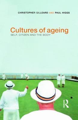 Cultures of Ageing: Self, Citizen and the Body  by  Chris Gilleard