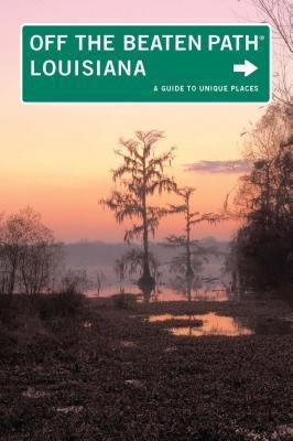 Louisiana Off the Beaten Path(r): A Guide to Unique Places Gay N. Martin