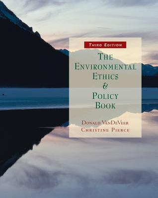 The Environmental Ethics and Policy Book: Philosophy, Ecology, Economics  by  Donald Vandeveer