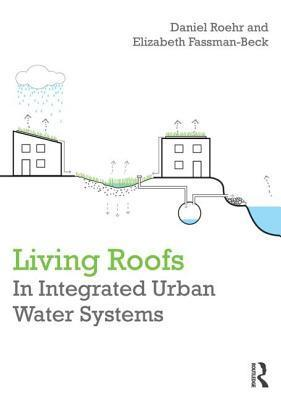 Living Roofs in Integrated Urban Water Systems Daniel Roehr