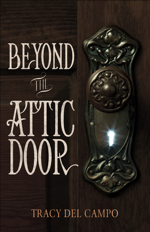 Beyond the Attic Door  by  Tracy Del Campo