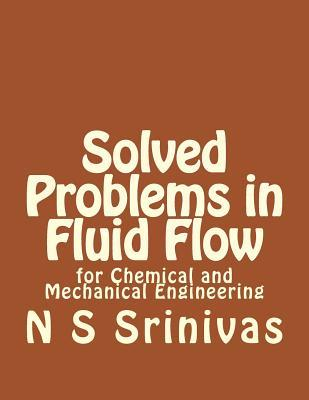 Solved Problems in Fluid Flow: For Chemical and Mechanical Engineering  by  N.S. Srinivas
