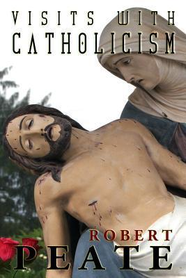 Visits with Catholicism  by  Robert Peate