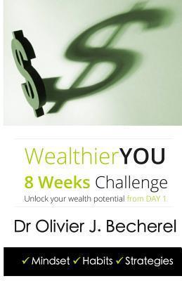 Wealthier You: 8 Weeks Challenge Dr Olivier J Becherel