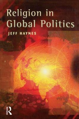 Religion in Global Politics  by  Jeff Haynes