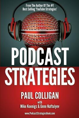 Podcast Strategies: How to Podcast - 21 Questions Answered  by  Paul Colligan