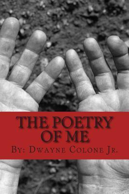 The Poetry of Me  by  Dwayne E Colone Jr