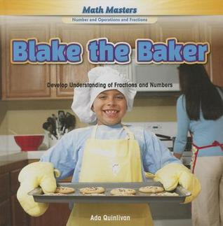 Blake the Baker: Develop Understanding of Fractions and Numbers Ada Quinlivan