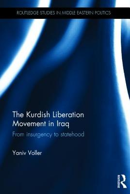 Kurdish Liberation Movement in Iraq: From Insurgency to Statehood Yaniv Voller