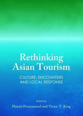Rethinking Asian Tourism: Culture, Encounters and Local Response  by  Victor T King