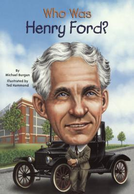 Who Was Henry Ford? Michael Burgan