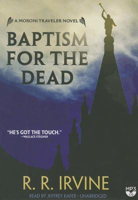 Baptism for the Dead: A Moroni Traveler Novel Robert R Irvine