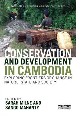 Conservation and Development in Cambodia: Exploring Frontiers of Change in Nature, State and Society Sarah Milne