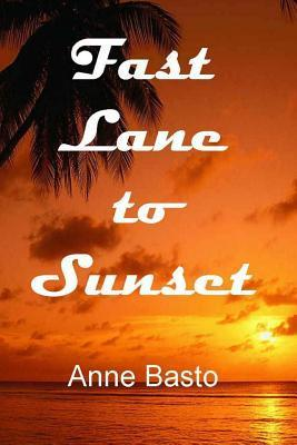 Fast Lane to Sunset  by  Anne Basto