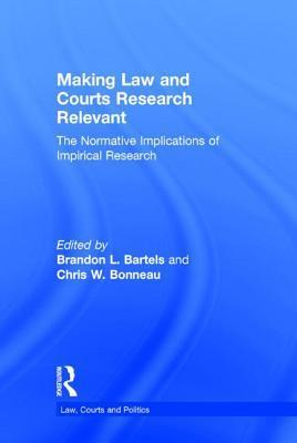 Making Law and Courts Research Relevant: The Normative Implications of Empirical Research  by  Brandon Bartels