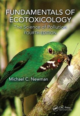 Fundamentals of Ecotoxicology: The Science of Pollution, Fourth Edition  by  Michael C Newman