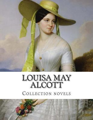 Louisa May Alcott, Collection Novels  by  Louisa May Alcott