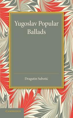 Yugoslav Popular Ballads: Their Origin and Development  by  Dragutin Subotic