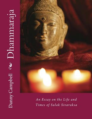 Dhammaraja: An Essay on the Life and Times of Sulak Sivaraksa Danny Campbell