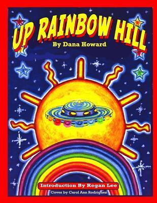 Up Rainbow Hill  by  Dana Howard