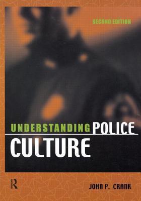 Understanding Police Culture, Second Edition John P. Crank