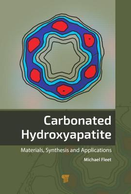 Carbonated Hydroxyapatite: Materials, Synthesis and Applications  by  Michael E Fleet