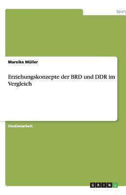 Erziehungskonzepte Der Brd Und Ddr Im Vergleich Mareike Müller
