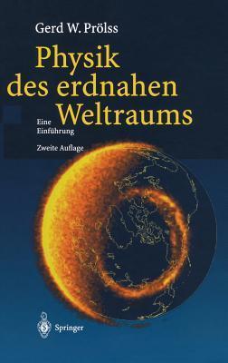 Physik des erdnahen Weltraums. Eine Einführung  by  Gerd W. Prölss
