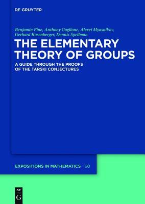 The Elementary Theory of Groups: A Guide Through the Proofs of the Tarski Conjectures  by  Benjamin Fine