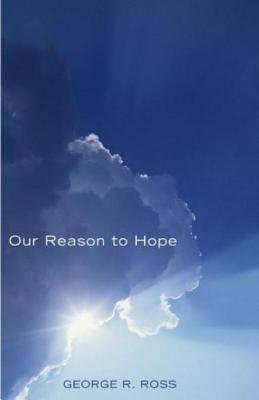 Our Reason to Hope  by  George R. Ross