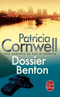 Dossier Benton: Une Enquete de Kay Scarpetta Patricia Cornwell