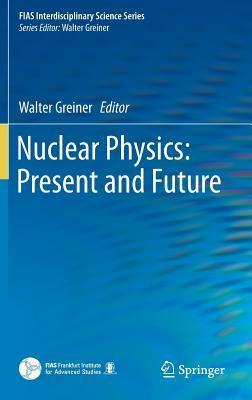 Nuclear Physics: Present and Future  by  Walter Greiner