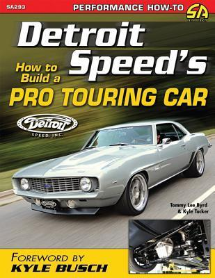 Detroit Speeds How to Build a Pro Touring Car Tommy Lee Byrd