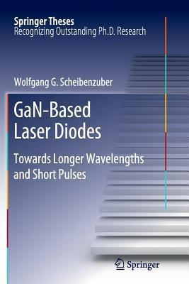 Gan-Based Laser Diodes: Towards Longer Wavelengths and Short Pulses  by  Wolfgang G Scheibenzuber