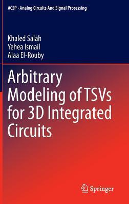 Arbitrary Modeling of Tsvs for 3D Integrated Circuits Khaled Mohamed