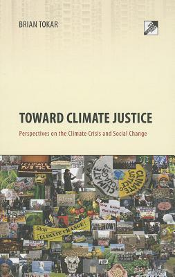 Toward Climate Justice: Perspectives on the Climate Crisis and Social Change  by  Brian Tokar