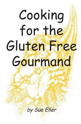 Cooking for the Gluten Free Gourmand Sue Eller