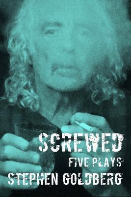 Screwed: Five Plays Stephen Goldberg