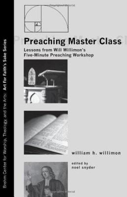 Preaching Master Class: Lessons from Will Willimons Five-Minute Preaching Workshop  by  William H. Willimon